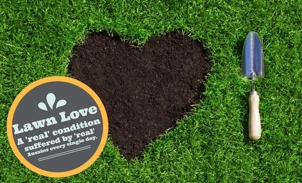Lawn Love – A 'Real' Condition Suffered By 'Real' Aussies
